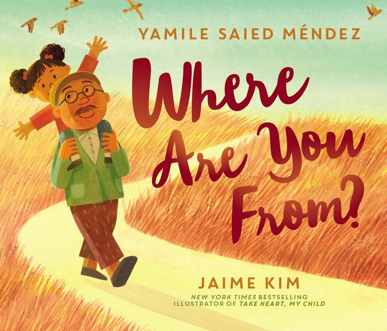 Where Are You From? by Yamile Saied Méndez, illustrated by Jaime Kim